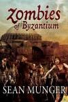 Zombies of Byzantium - Sean Munger