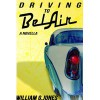 Driving to BelAir: A Novella - William G. Jones