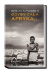 Gdyby cała Afryka... - Ryszard Kapuściński
