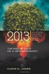 2013: The End of Days or a New Beginning: Envisioning the World After the Events of 2012 - Marie D. Jones