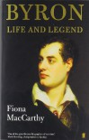 Byron: Life and Legend - Fiona MacCarthy