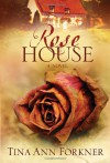 Rose House: A Novel - Tina Ann Forkner