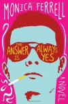 The Answer Is Always Yes - Monica Ferrell
