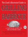 The Cook's Illustrated Guide to Grilling and Barbecue - Cook's Illustrated, John Burgoyne, Carl Tremblay