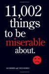 11,002 Things to Be Miserable About: The Satirical Not-So-Happy Book - Lia Romeo, Nick Romeo