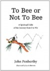 To Bee or Not to Bee: A Book for Beeings Who Feel There's More to Life Than Just Making Honey - John Penberthy, Laurie Barrows
