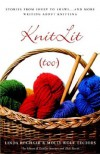 KnitLit (too): Stories from Sheep to Shawl . . . and More Writing About Knitting - Molly Wolf, Linda Roghaar