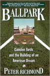 Ballpark: Camden Yards and the Building of an American Dream - Peter Richmond