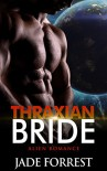 ALIEN ROMANCE: Thraxian Bride (Alien Abduction Alien Invasion Pregnancy Romance) (Alien Sci fi Fantasy Romance)) - Jade Forrest