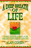 A Deep Breath of Life: Daily Inspiration for Heart-Centered Living - Alan Cohen