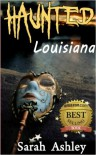 Haunted Louisiana Ghost Stories and Paranormal Activity from the State - Sarah Ashley
