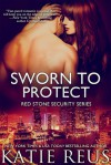 Sworn to Protect - Katie Reus