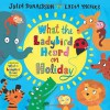 What the Ladybird Heard on Holiday - Julia Donaldson, Lydia Monks