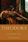 Theodora: Actress, Empress, Saint - David Potter