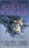 How to Murder Your Mother-in-Law (Ellie Haskell Series #6) - Dorothy Cannell