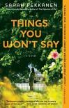 Things You Won't Say: A Novel - Sarah Pekkanen