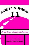 Route Number 11: Argentina, Angels & Alcohol - Harry Whitewolf