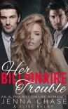 Her Billionaire Trouble: An Alpha Billionaire Romance - Jenna Chase, Elise Kelby