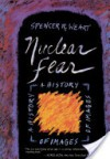 Nuclear Fear: A History of Images - Spencer R. Weart