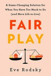 Fair Play: A Game-Changing Solution for When You Have Too Much to Do (and More Life to Live) - Christian Rodsky