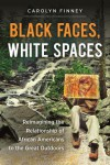 Black Faces, White Spaces: Reimagining the Relationship of African Americans to the Great Outdoors - Carolyn Finney