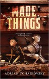 Made Things - Adrian Tchaikovsky