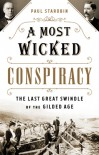 A Most Wicked Conspiracy: The Last Great Swindle of the Gilded Age - Paul Strarobin