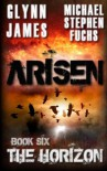 Arisen, Book Six - The Horizon - Glynn James, Michael Stephen Fuchs
