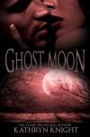 Ghost Moon - Kathryn  Knight