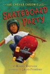 Skateboard Party: The Carver Chronicles, Book Two - Laura Freeman, Karen English