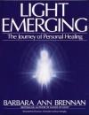 Light Emerging: The Journey of Personal Healing - Barbara Ann Brennan, Thomas J. Schneider, Joan Tartaglia