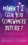Haven't I Seen You Somewhere Before: And Other Stupid Things I've Said in My Search for Love and Sex - Erasmo Guerra