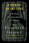A Moment on the Edge: 100 Years of Crime Stories by Women - Elizabeth  George