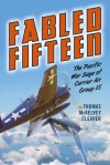 Fabled Fifteen: The Pacific War Saga of Carrier Air Group 15 - Thomas McKelvey Cleaver