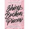 Shiny Broken Pieces - Sona Charaipotra, Dhonielle Clayton