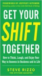 Get Your Shift Together: How to Think, Laugh, and Enjoy Yourget Your Shift Together: How to Think, Laugh, and Enjoy Your Way to Success in Business and in Life Way to Success in Business and in Life - Steve Rizzo