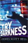 Try Darkness - James Scott Bell
