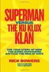 Superman Versus The Ku Klux Klan: The True Story of How the Iconic Superhero Battled the Men of Hate - Rick Bowers