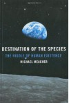 Destination of the Species: The Riddle of Human Existence - Michael Meacher
