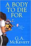 A Body to Die For - G.A. McKevett