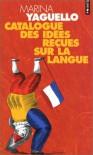 Catalogue des idées reçues sur la langue - Marina Yaguello