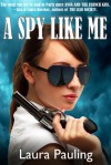 A Spy Like Me (Circle of Spies, #1) - Laura Pauling