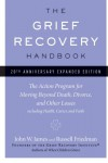 The Grief Recovery Handbook: The Action Program for Moving Beyond Death, Divorce, and Other Losses including Health, Career, and Faith - John W. James, Russell Friedman
