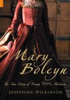 Mary Boleyn: The True Story of Henry VIII's Favourite Mistress - Josepha Josephine Wilkinson