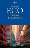 Die Kunst des Bücherliebens - Umberto Eco