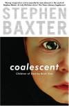 Coalescent (Destiny's Children, #1) - Stephen Baxter