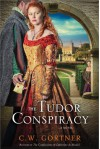 The Tudor Conspiracy - C.W. Gortner