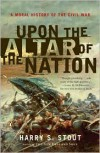 Upon the Altar of the Nation: A Moral History of the Civil War - Harry S. Stout