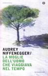 La moglie dell'uomo che viaggiava nel tempo - Audrey Niffenegger, Katia Bagnoli