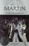 L'ombra della profezia. Le cronache del ghiaccio e del fuoco: 9 - George R. Martin